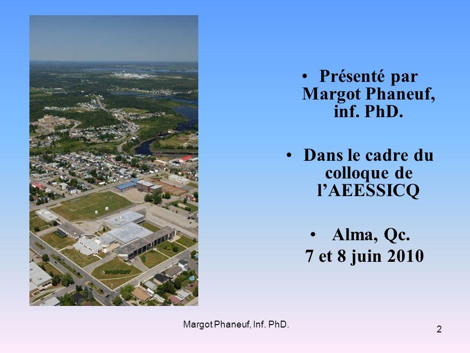 Présenté par Margot Phaneuf, inf. PhD. Dans le cadre du colloque de lAEESSICQ Alma, Qc. 7 et 8 juin 2010 2 Margot Phaneuf, Inf. PhD.