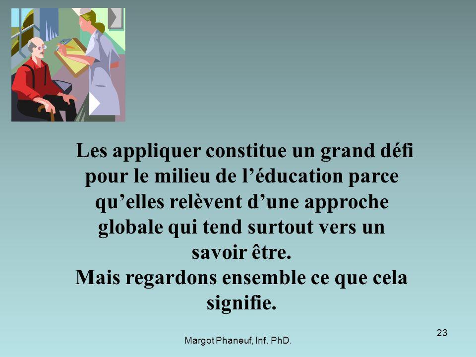 Les appliquer constitue un grand défi pour le milieu de léducation parce quelles relèvent dune approche globale qui tend surtout vers un savoir être.