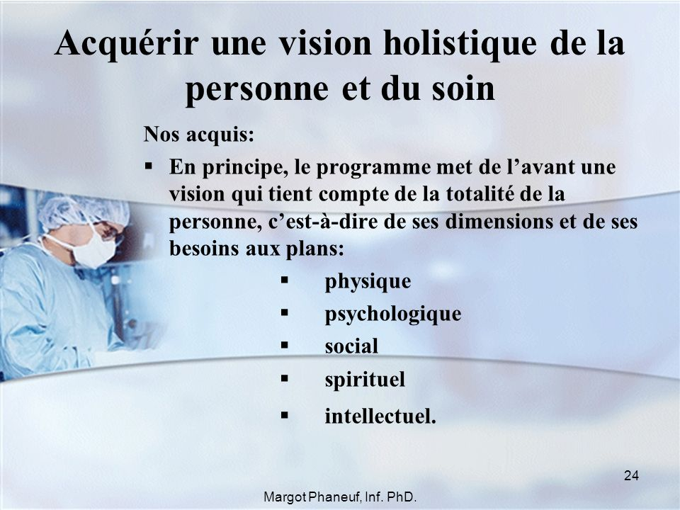 Acquérir une vision holistique de la personne et du soin Nos acquis: En principe, le programme met de lavant une vision qui tient compte de la totalit