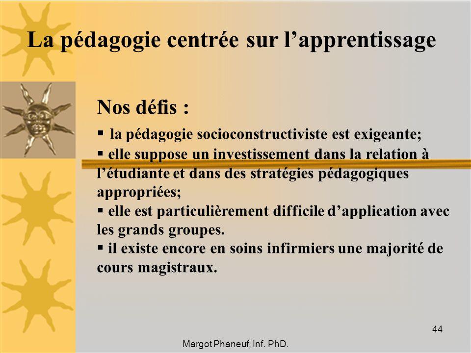 La pédagogie centrée sur lapprentissage Nos défis : la pédagogie socioconstructiviste est exigeante; elle suppose un investissement dans la relation à