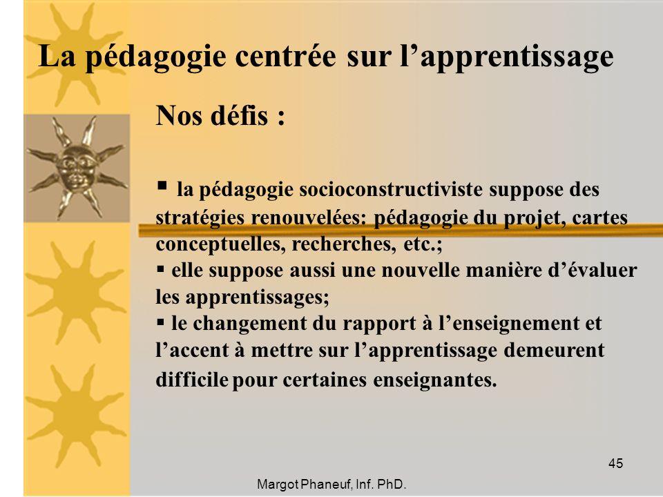 La pédagogie centrée sur lapprentissage Nos défis : la pédagogie socioconstructiviste suppose des stratégies renouvelées: pédagogie du projet, cartes