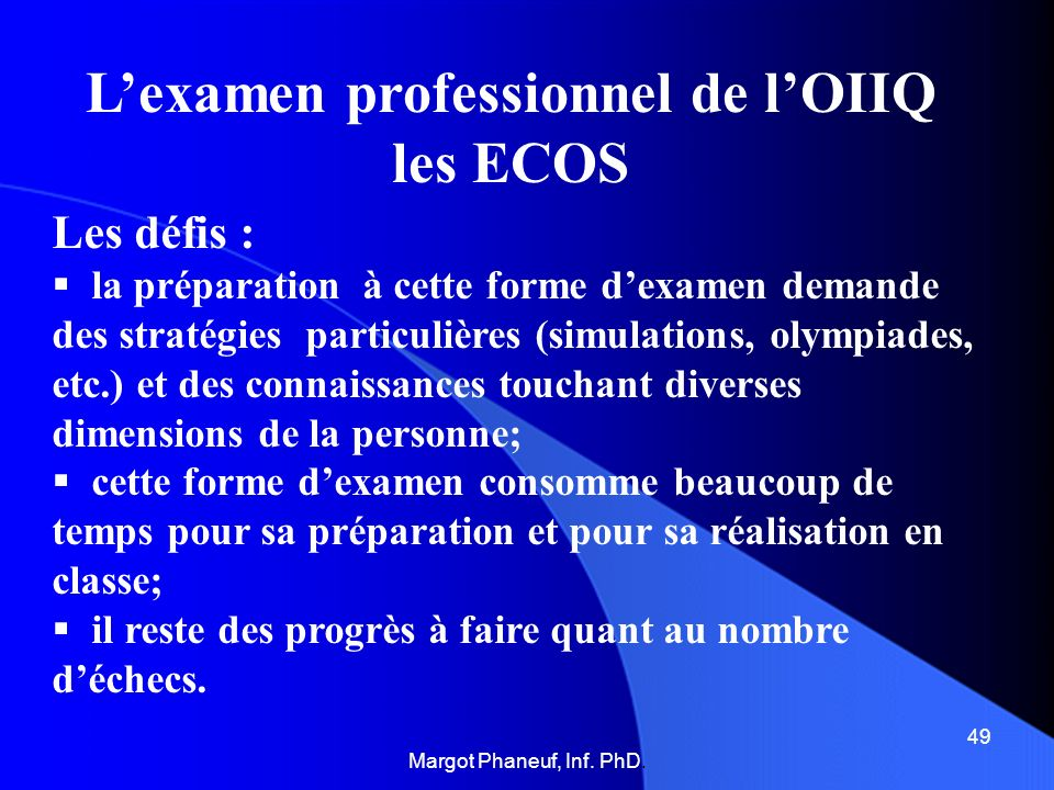Lexamen professionnel de lOIIQ les ECOS Les défis : la préparation à cette forme dexamen demande des stratégies particulières (simulations, olympiades