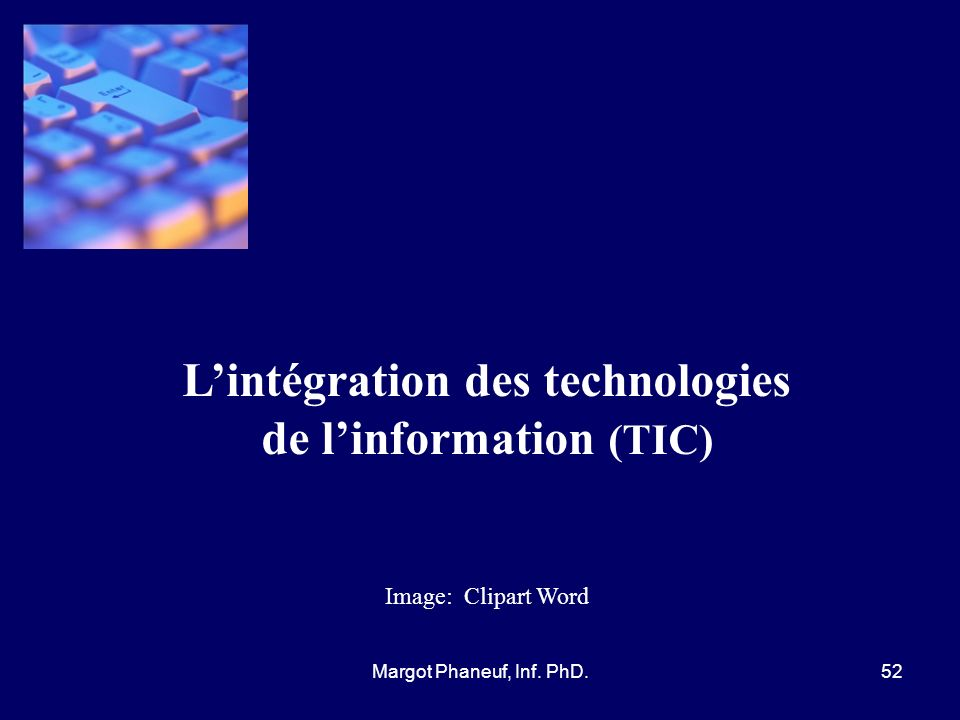 Lintégration des technologies de linformation (TIC) Image: Clipart Word 52Margot Phaneuf, Inf. PhD.