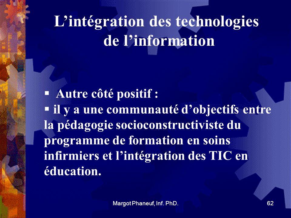 Lintégration des technologies de linformation Autre côté positif : il y a une communauté dobjectifs entre la pédagogie socioconstructiviste du program