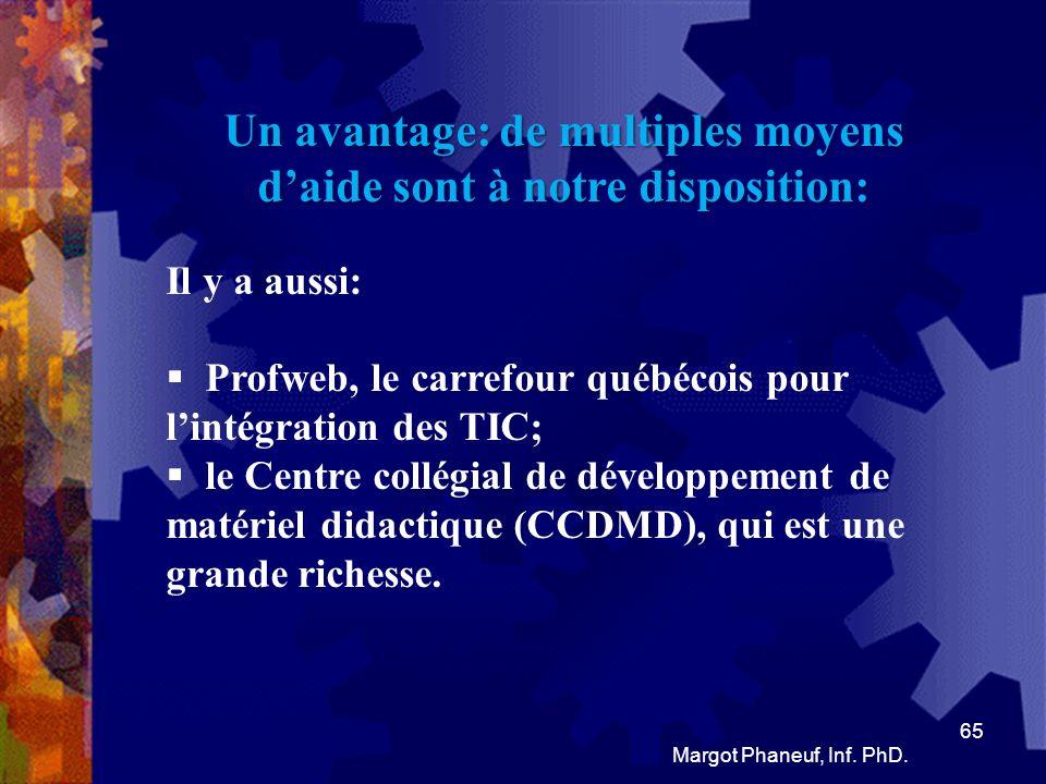 Un avantage: de multiples moyens daide sont à notre disposition: Il y a aussi: Profweb, le carrefour québécois pour lintégration des TIC; le Centre co
