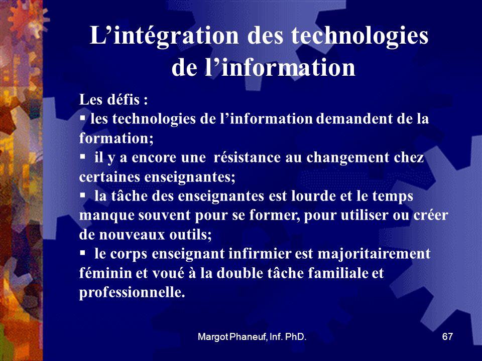 Lintégration des technologies de linformation Les défis : les technologies de linformation demandent de la formation; il y a encore une résistance au