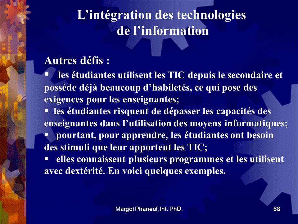 Lintégration des technologies de linformation Autres défis : les étudiantes utilisent les TIC depuis le secondaire et possède déjà beaucoup dhabiletés