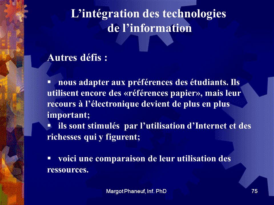 Lintégration des technologies de linformation Autres défis : nous adapter aux préférences des étudiants. Ils utilisent encore des «références papier»,