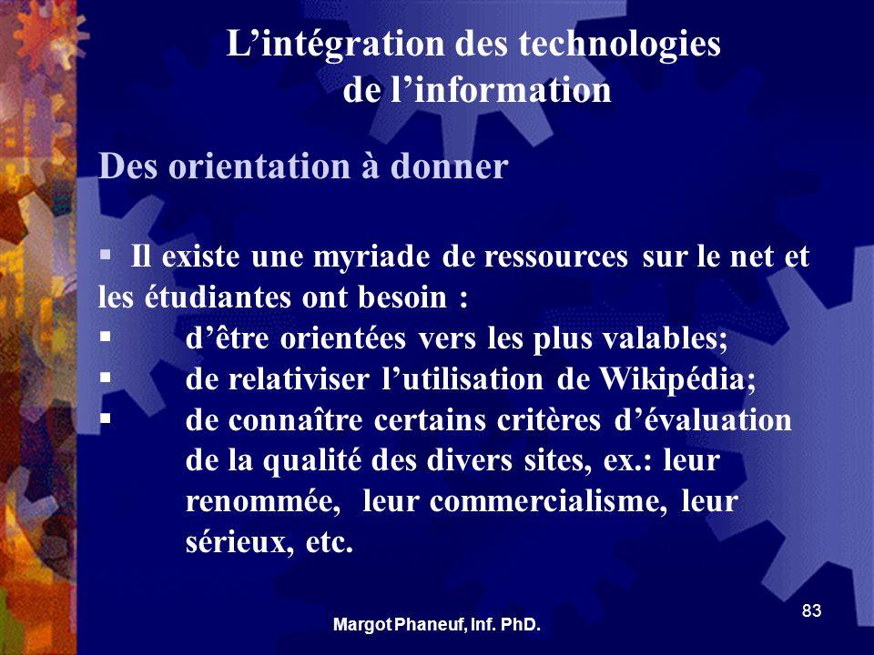 Lintégration des technologies de linformation Des orientation à donner Il existe une myriade de ressources sur le net et les étudiantes ont besoin : d
