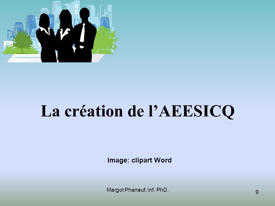 La création de lAEESICQ Image: clipart Word 9 Margot Phaneuf, Inf. PhD.