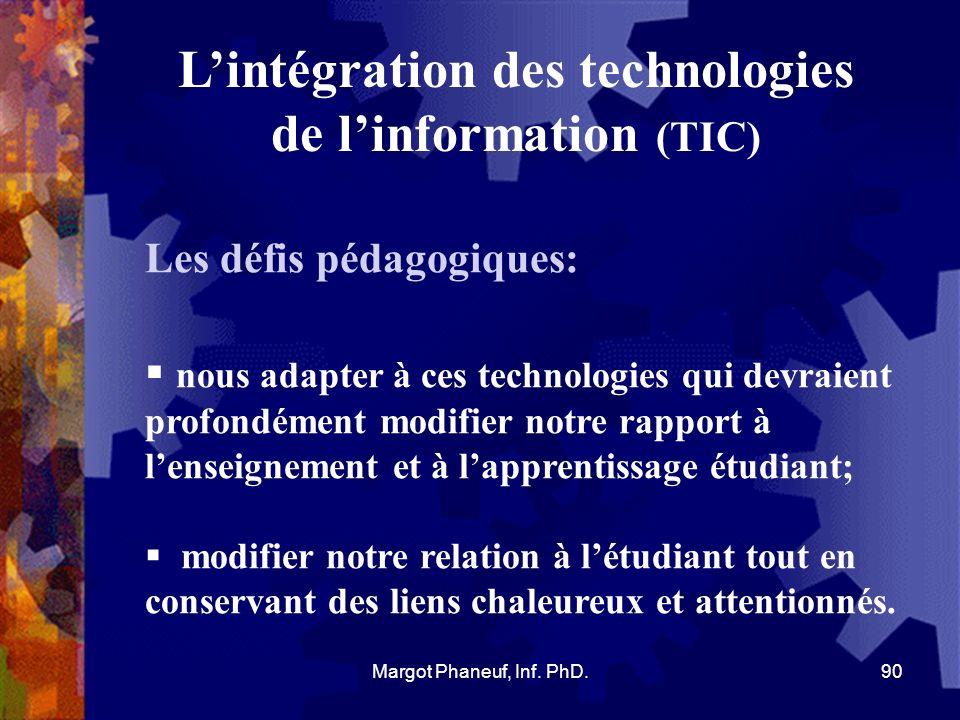 Lintégration des technologies de linformation (TIC) Les défis pédagogiques: créer du sens dans notre enseignement par un nouveau rôle catalyseur, rassembleur autour des objectifs dapprentissage et cela, dans une mobilité technologique qui peut permettre des apprentissages/enseignement hors-classe et hors-horaire.