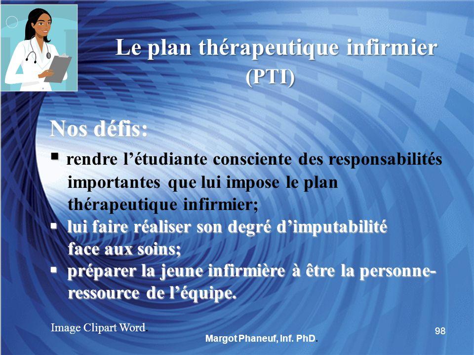 Le plan thérapeutique infirmier (PTI) (PTI) Nos défis: rendre létudiante consciente des responsabilités importantes que lui impose le plan thérapeutiq