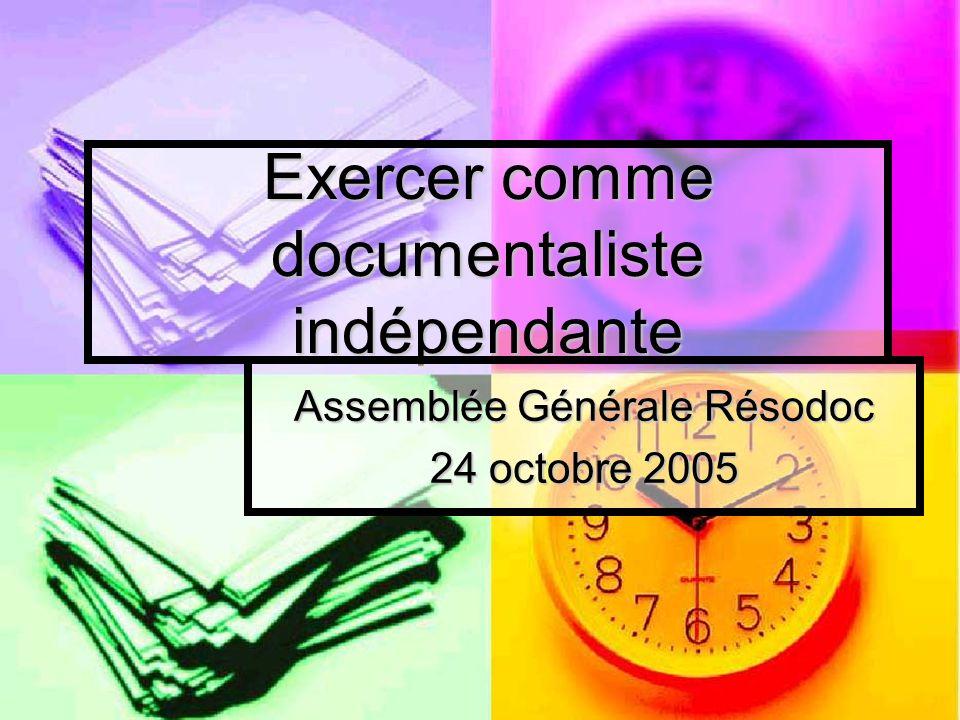 Exercer comme documentaliste indépendante Assemblée Générale Résodoc 24 octobre 2005