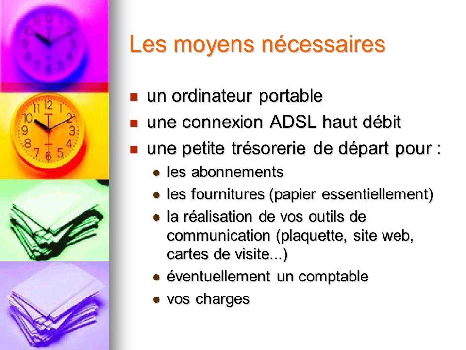 Les moyens nécessaires un ordinateur portable un ordinateur portable une connexion ADSL haut débit une connexion ADSL haut débit une petite trésorerie
