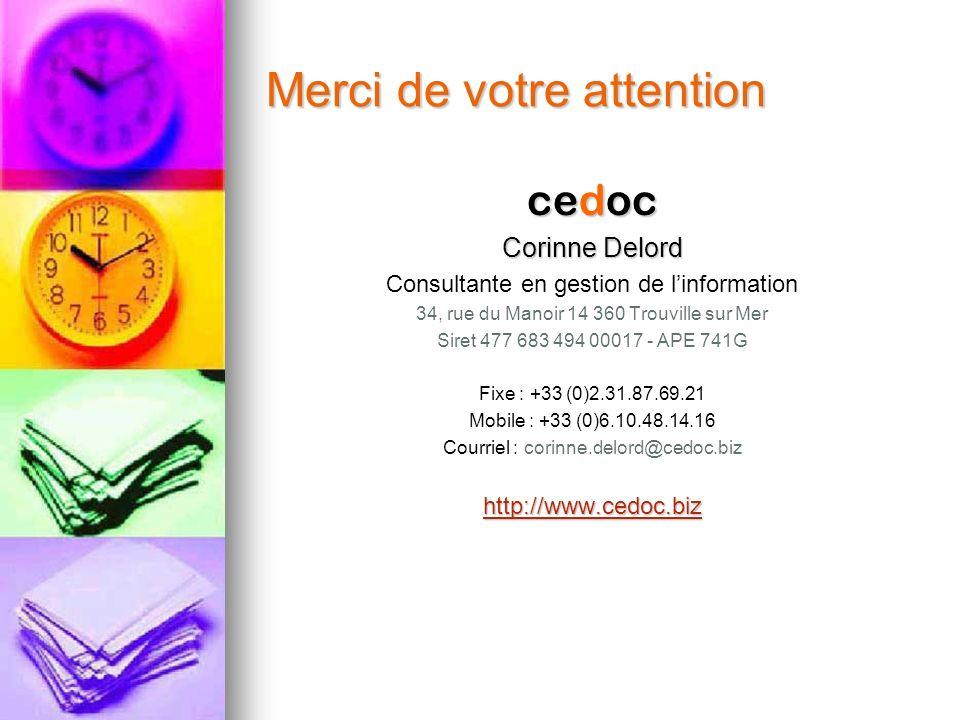 Merci de votre attention cedoc Corinne Delord Consultante en gestion de linformation 34, rue du Manoir 14 360 Trouville sur Mer Siret 477 683 494 0001