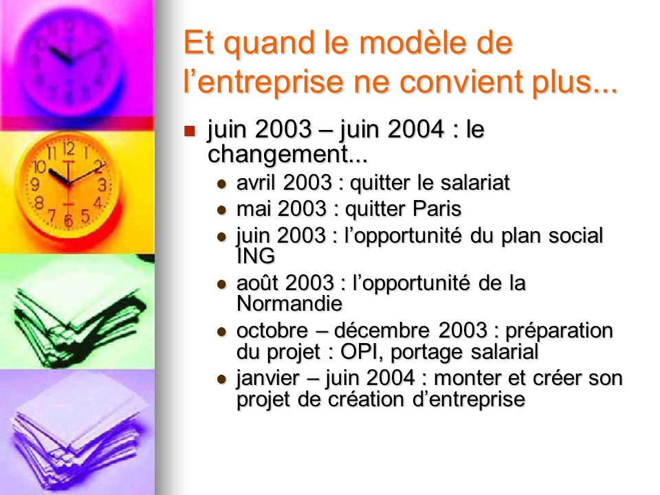 Et quand le modèle de lentreprise ne convient plus... juin 2003 – juin 2004 : le changement... juin 2003 – juin 2004 : le changement... avril 2003 : q