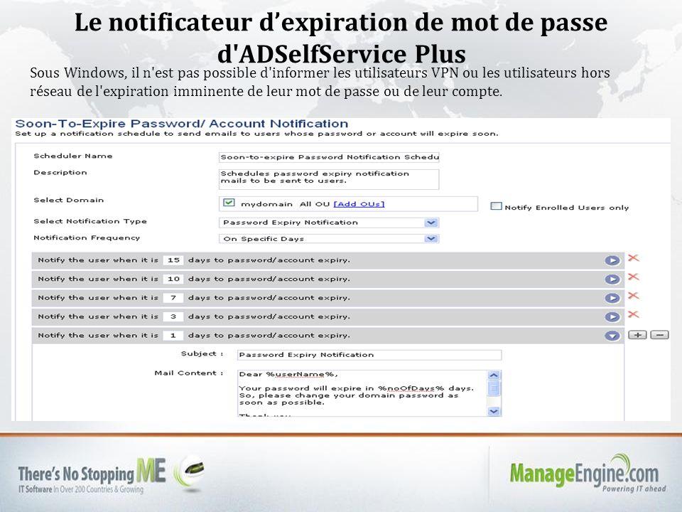 Le notificateur dexpiration de mot de passe d ADSelfService Plus Sous Windows, il n est pas possible d informer les utilisateurs VPN ou les utilisateurs hors réseau de l expiration imminente de leur mot de passe ou de leur compte.