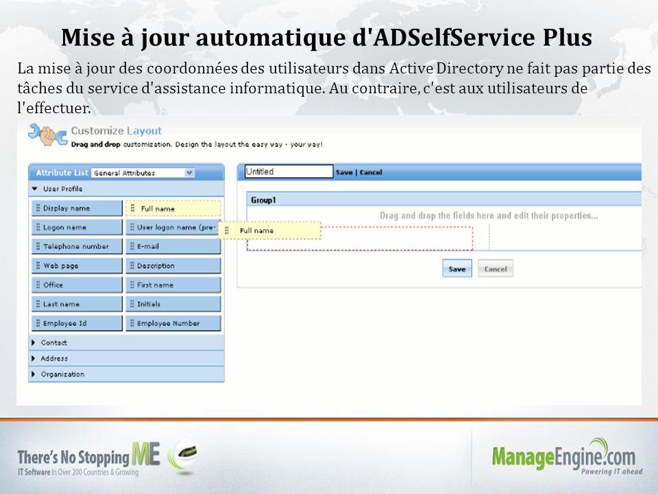 Mise à jour automatique d ADSelfService Plus La mise à jour des coordonnées des utilisateurs dans Active Directory ne fait pas partie des tâches du service d assistance informatique.