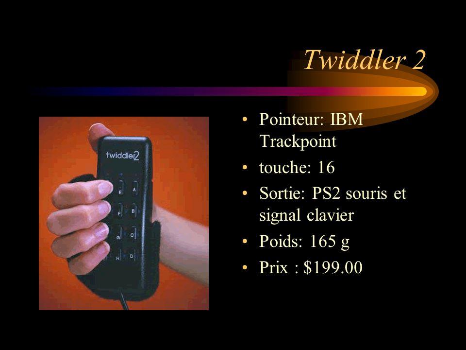 Twiddler 2 Pointeur: IBM Trackpoint touche: 16 Sortie: PS2 souris et signal clavier Poids: 165 g Prix : $199.00