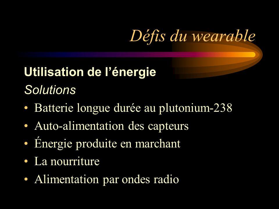 Défis du wearable Utilisation de lénergie Solutions Batterie longue durée au plutonium-238 Auto-alimentation des capteurs Énergie produite en marchant