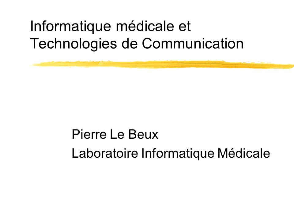 Informatique médicale et Technologies de Communication Pierre Le Beux Laboratoire Informatique Médicale
