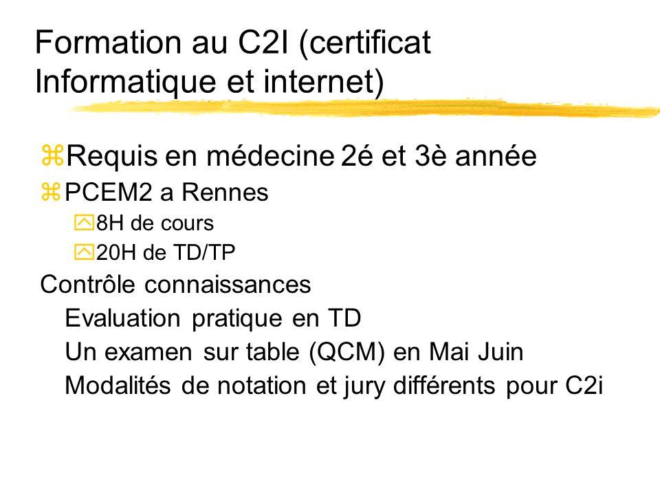 Formation au C2I (certificat Informatique et internet) zRequis en médecine 2é et 3è année zPCEM2 a Rennes y8H de cours y20H de TD/TP Contrôle connaiss