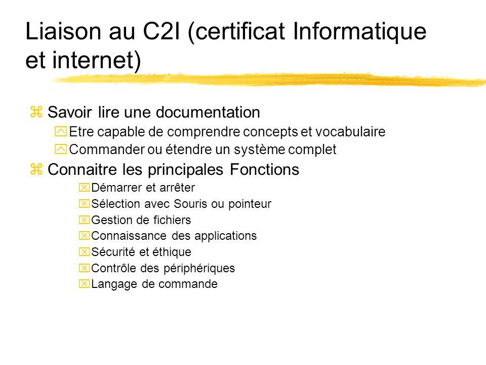 Liaison au C2I (certificat Informatique et internet) zSavoir lire une documentation yEtre capable de comprendre concepts et vocabulaire yCommander ou