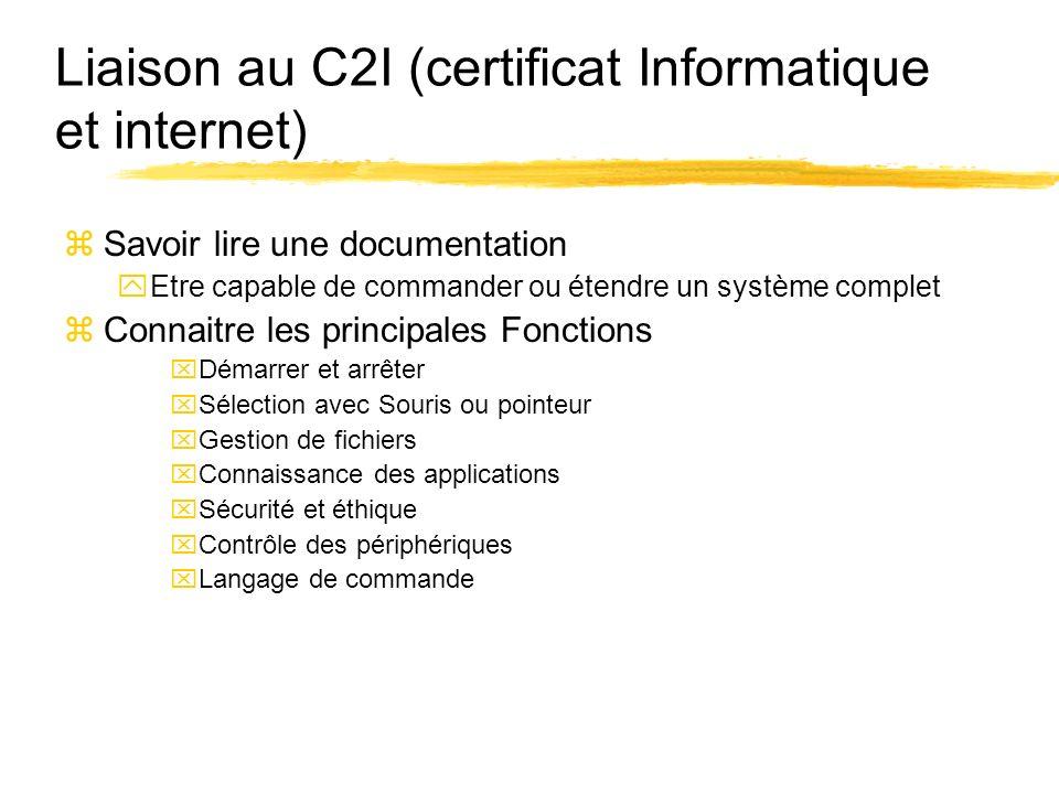 Liaison au C2I (certificat Informatique et internet) zSavoir lire une documentation yEtre capable de commander ou étendre un système complet zConnaitr