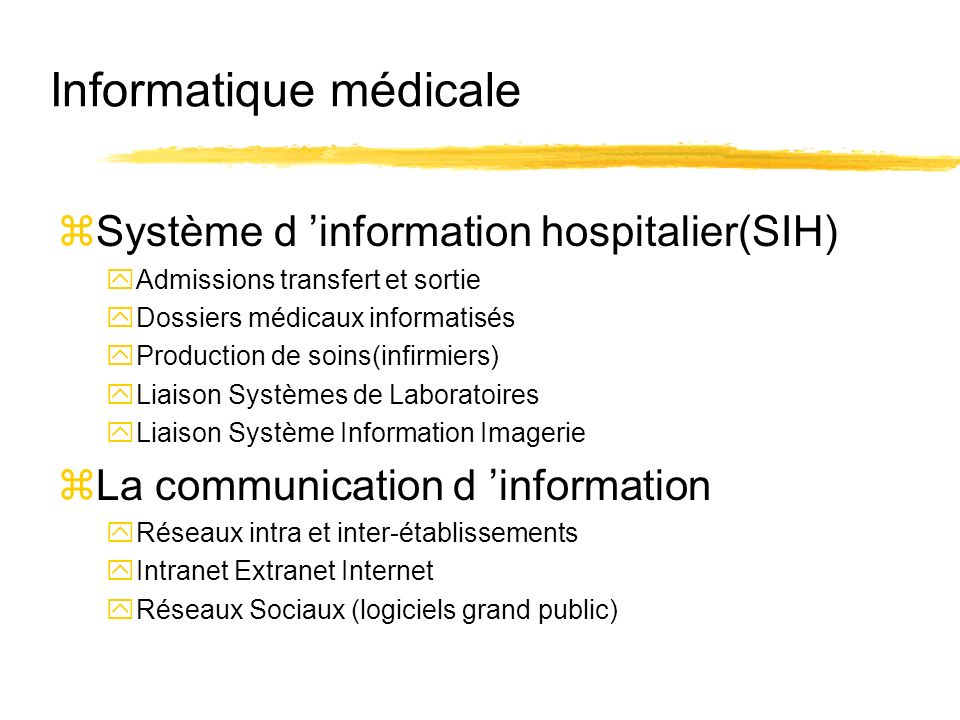 Informatique médicale zSystème d information hospitalier(SIH) yAdmissions transfert et sortie yDossiers médicaux informatisés yProduction de soins(inf