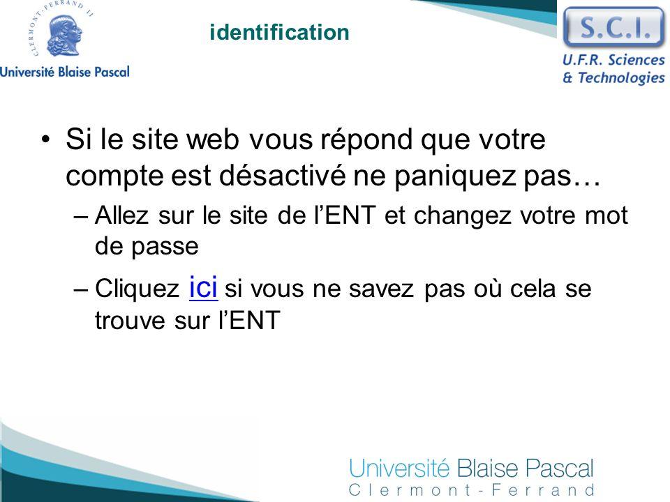 identification Si le site web vous répond que votre compte est désactivé ne paniquez pas… –Allez sur le site de lENT et changez votre mot de passe –Cl