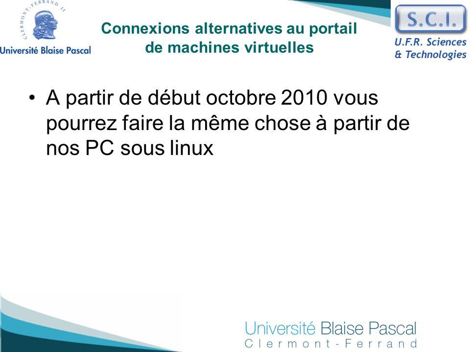 A partir de début octobre 2010 vous pourrez faire la même chose à partir de nos PC sous linux Connexions alternatives au portail de machines virtuelle