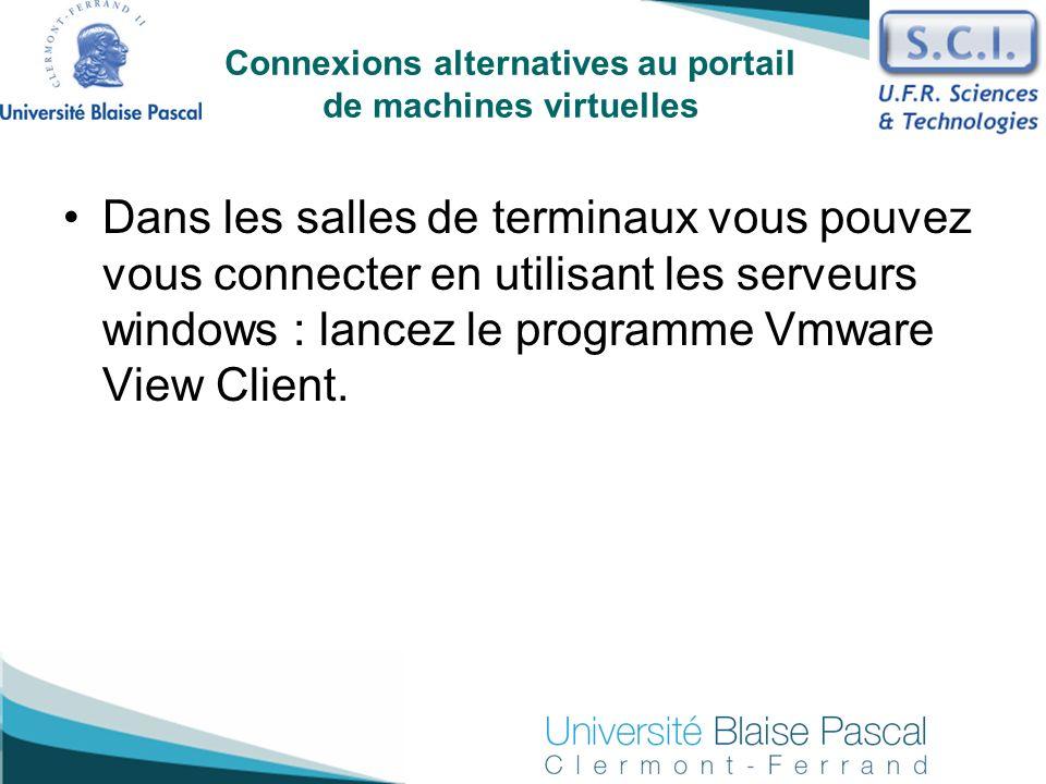 Dans les salles de terminaux vous pouvez vous connecter en utilisant les serveurs windows : lancez le programme Vmware View Client. Connexions alterna