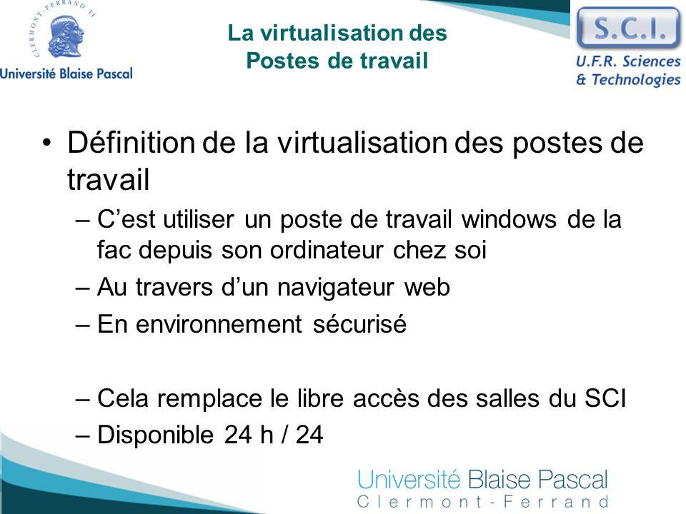 Définition de la virtualisation des postes de travail –Cest utiliser un poste de travail windows de la fac depuis son ordinateur chez soi –Au travers