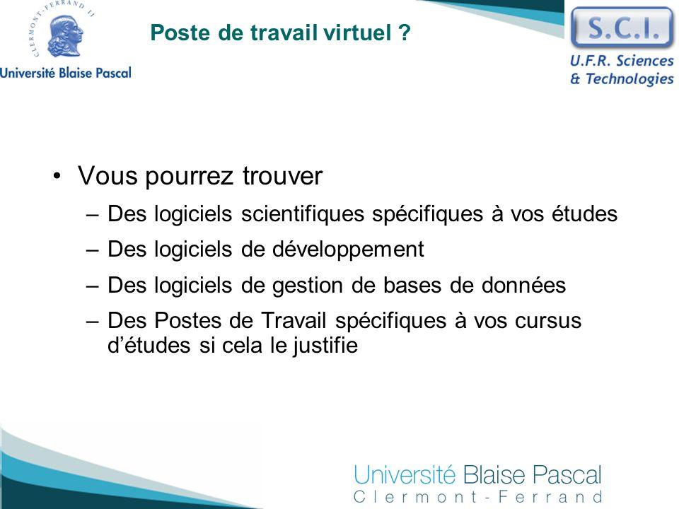 Poste de travail virtuel ? Vous pourrez trouver –Des logiciels scientifiques spécifiques à vos études –Des logiciels de développement –Des logiciels d
