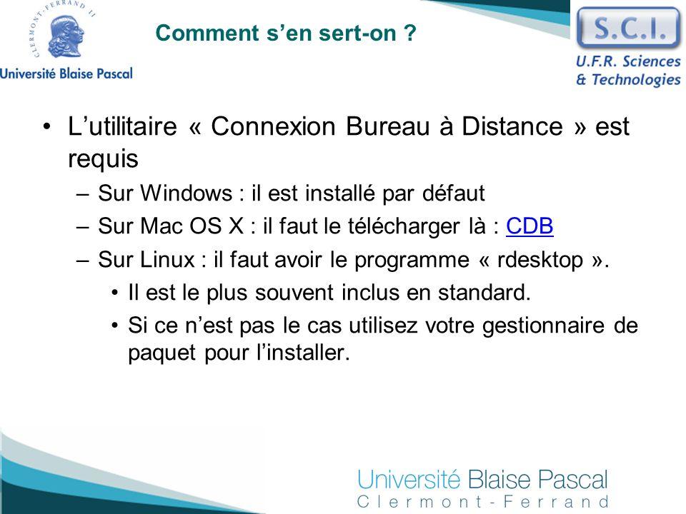 Comment sen sert-on ? Lutilitaire « Connexion Bureau à Distance » est requis –Sur Windows : il est installé par défaut –Sur Mac OS X : il faut le télé