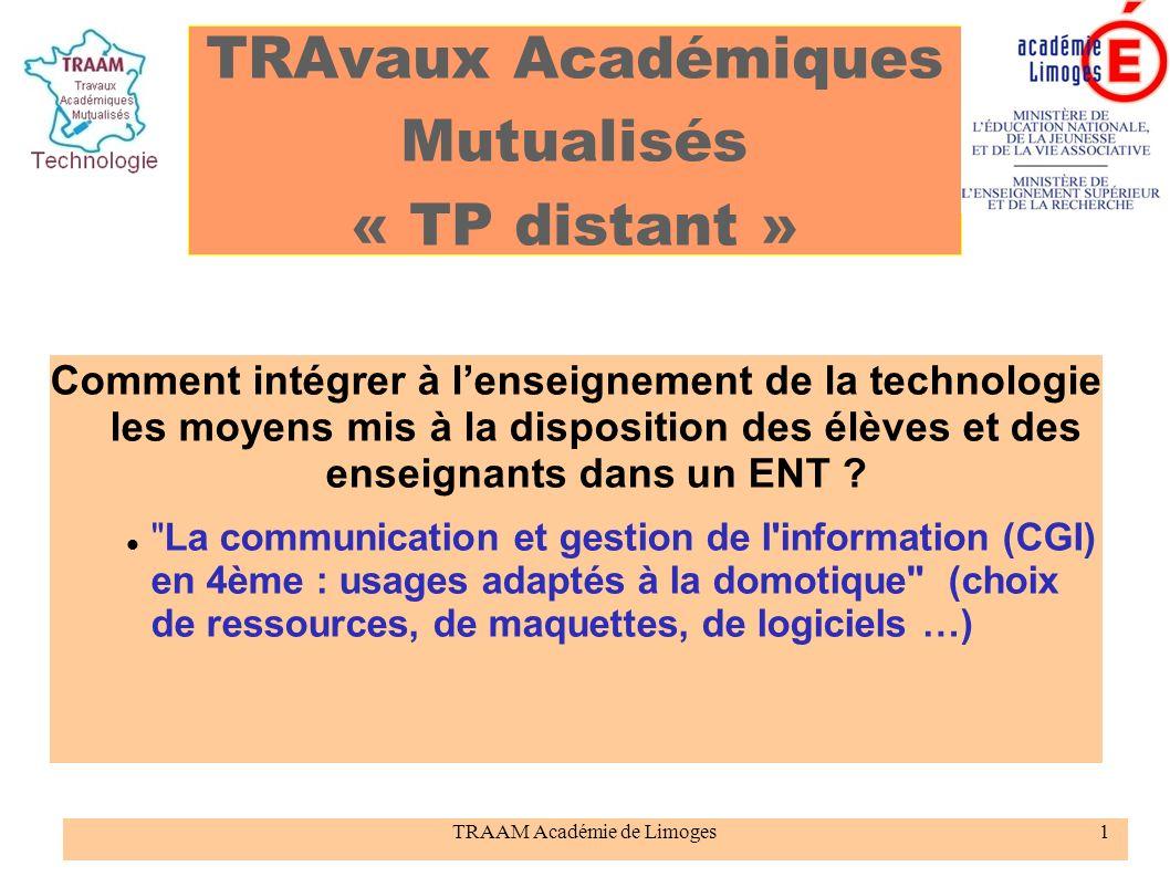 TRAAM Académie de Limoges1 TRAvaux Académiques Mutualisés « TP distant » Comment intégrer à lenseignement de la technologie les moyens mis à la dispos