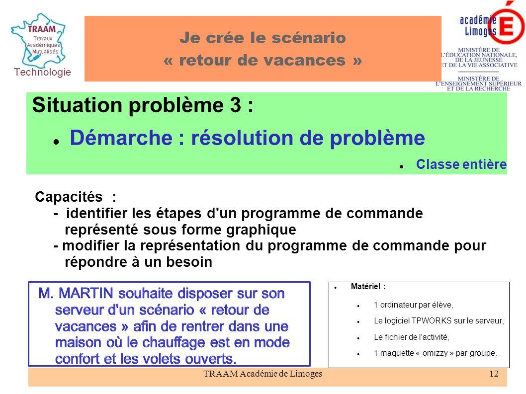 TRAAM Académie de Limoges12 Je crée le scénario « retour de vacances » Situation problème 3 : Démarche : résolution de problème Classe entière Matérie