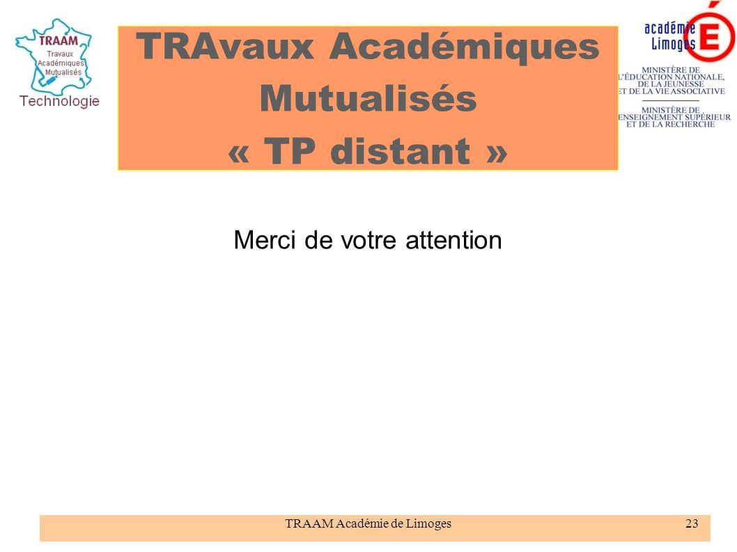 TRAAM Académie de Limoges23 TRAvaux Académiques Mutualisés « TP distant » Merci de votre attention