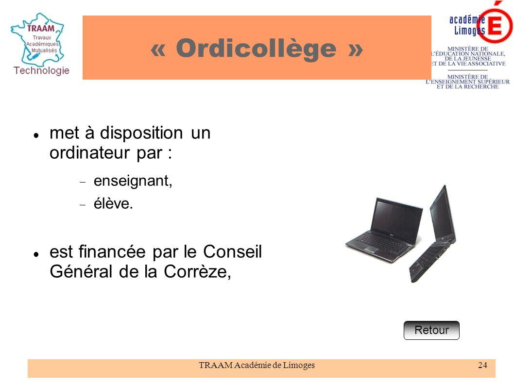 TRAAM Académie de Limoges24 « Ordicollège » met à disposition un ordinateur par : enseignant, élève. est financée par le Conseil Général de la Corrèze
