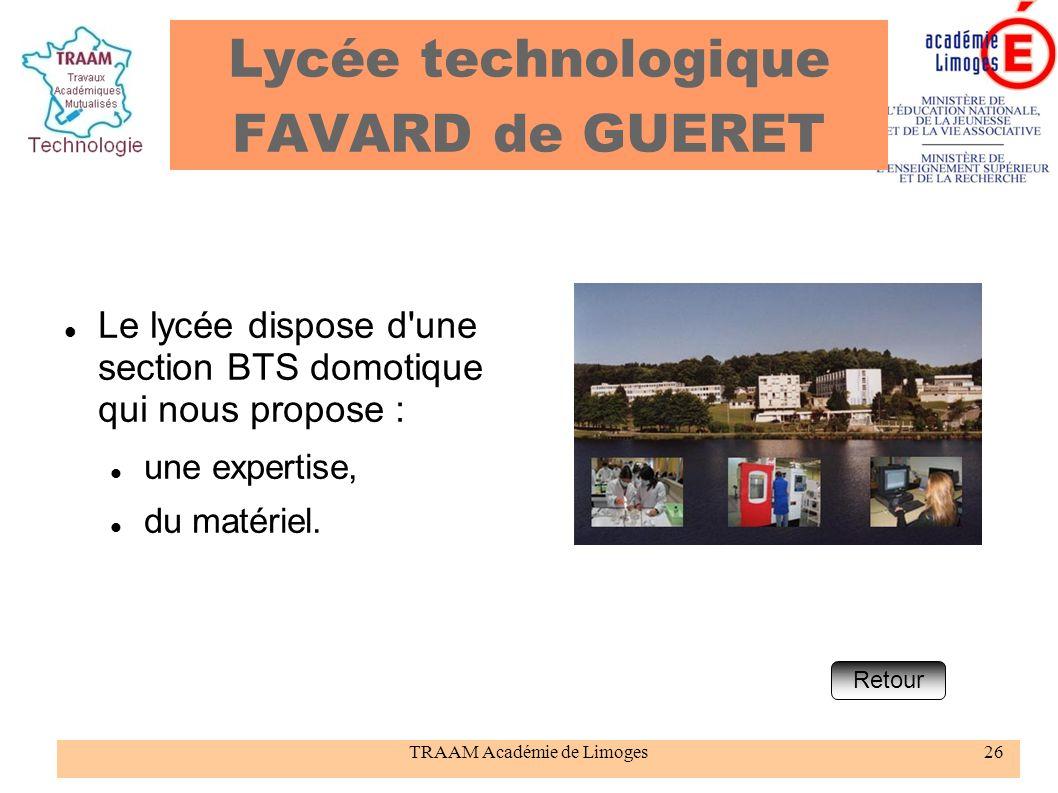 TRAAM Académie de Limoges26 Lycée technologique FAVARD de GUERET Le lycée dispose d'une section BTS domotique qui nous propose : une expertise, du mat