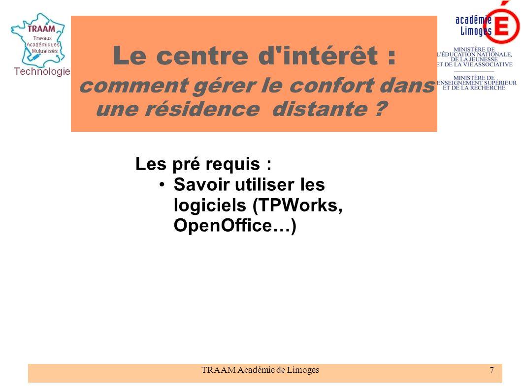 TRAAM Académie de Limoges7 Le centre d'intérêt : comment gérer le confort dans une résidence distante ? Les pré requis : Savoir utiliser les logiciels
