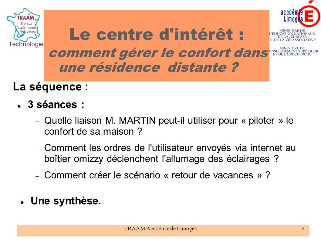 TRAAM Académie de Limoges8 La séquence : 3 séances : Quelle liaison M. MARTIN peut-il utiliser pour « piloter » le confort de sa maison ? Comment les