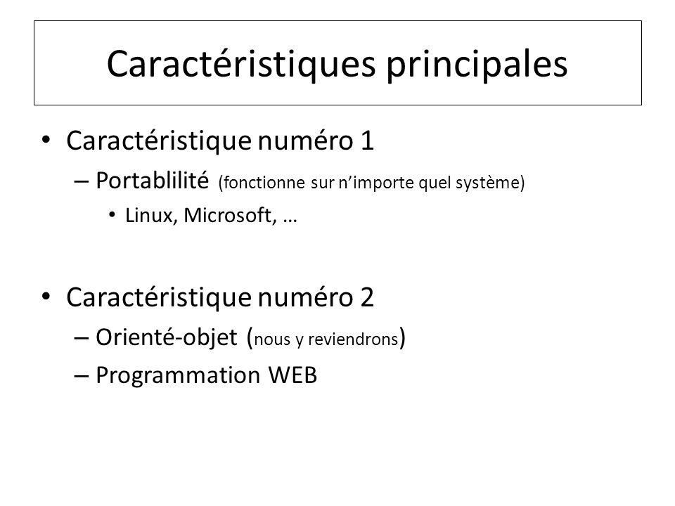 Caractéristiques principales Caractéristique numéro 1 – Portablilité (fonctionne sur nimporte quel système) Linux, Microsoft, … Caractéristique numéro 2 – Orienté-objet ( nous y reviendrons ) – Programmation WEB