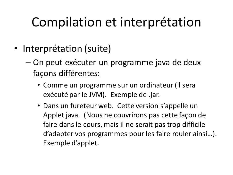 Compilation et interprétation Interprétation (suite) – On peut exécuter un programme java de deux façons différentes: Comme un programme sur un ordinateur (il sera exécuté par le JVM).