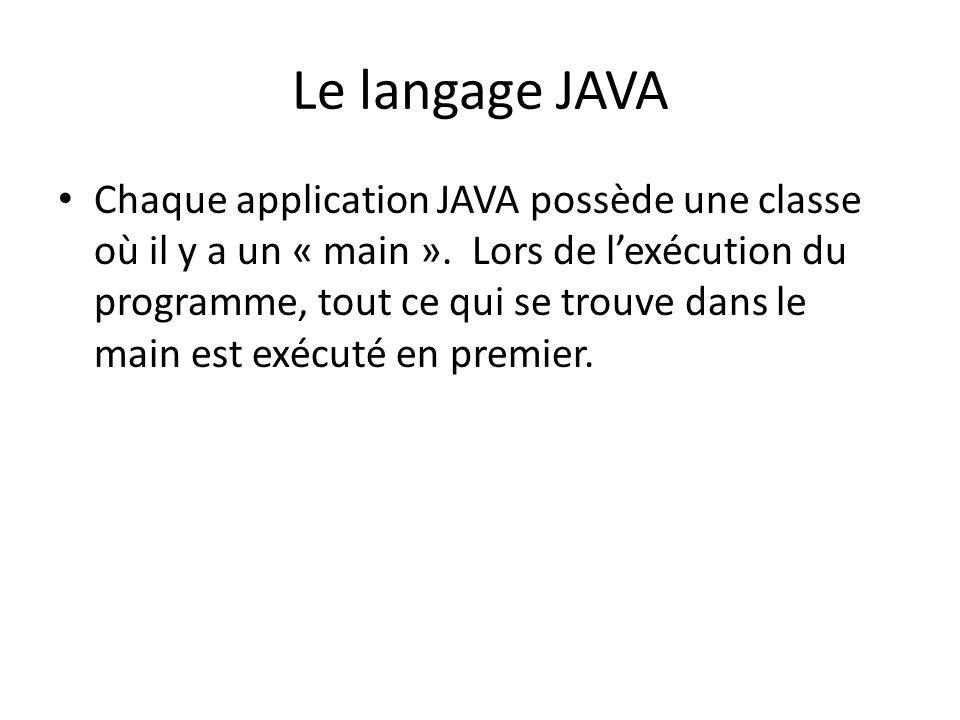 Chaque application JAVA possède une classe où il y a un « main ». Lors de lexécution du programme, tout ce qui se trouve dans le main est exécuté en p