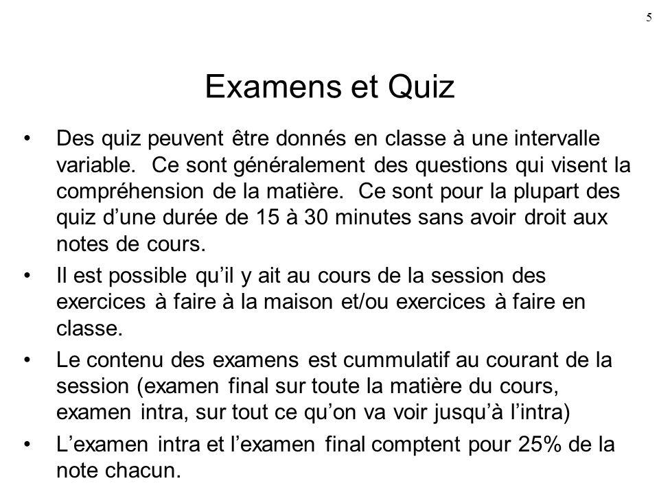 5 Examens et Quiz Des quiz peuvent être donnés en classe à une intervalle variable. Ce sont généralement des questions qui visent la compréhension de