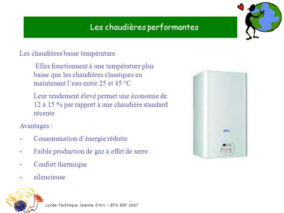 Les chaudières performantes Les chaudières basse température Elles fonctionnent à une température plus basse que les chaudières classiques en maintena