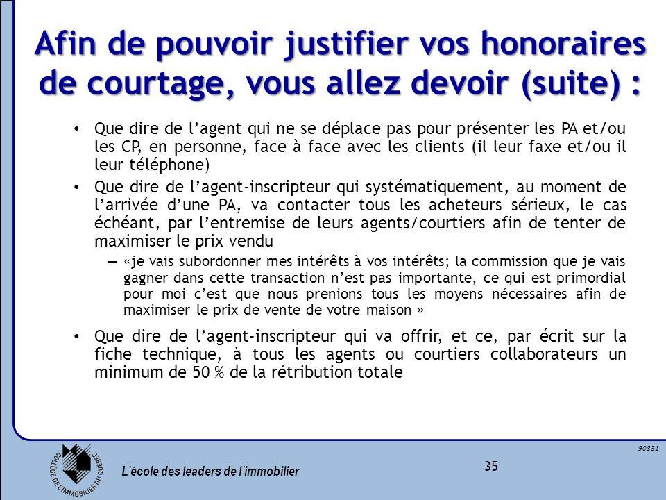 Lécole des leaders de limmobilier 35 90831 Afin de pouvoir justifier vos honoraires de courtage, vous allez devoir (suite) : Que dire de lagent qui ne