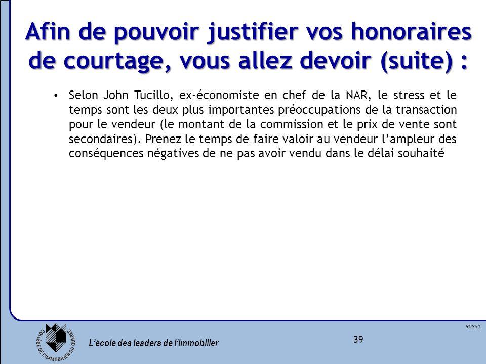 Lécole des leaders de limmobilier 39 90831 Afin de pouvoir justifier vos honoraires de courtage, vous allez devoir (suite) : Selon John Tucillo, ex-éc
