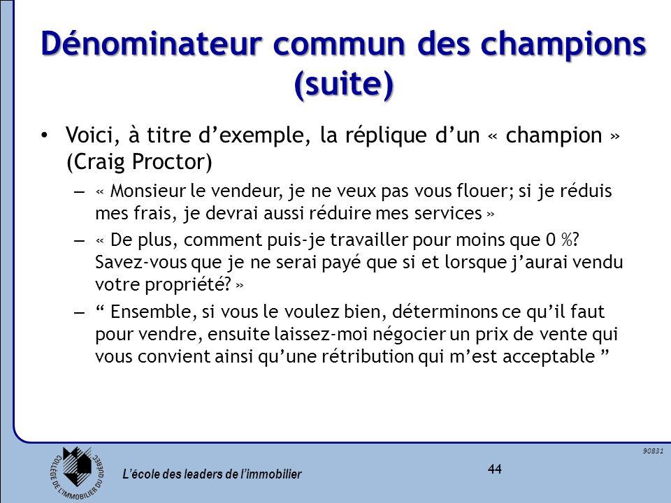 Lécole des leaders de limmobilier 44 90831 Dénominateur commun des champions (suite) Voici, à titre dexemple, la réplique dun « champion » (Craig Proc